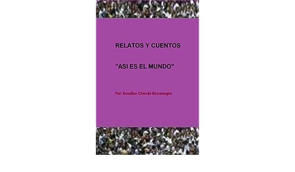 Amazon.com: ASI ES EL MUNDO (Spanish Edition) eBook: Rosalba Chavéz Bocanegra: Kindle Store