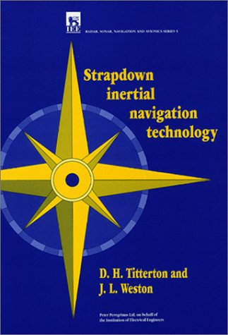 Strapdown Inertial Navigation Technology (Iee Radar, Sonar, Navigation and Avionics, No 5), by David H. Titterton, Jessie L. Weston
