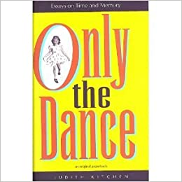 com only the dance essays on time and memory  com only the dance essays on time and memory 9781570030222 judith kitchen books