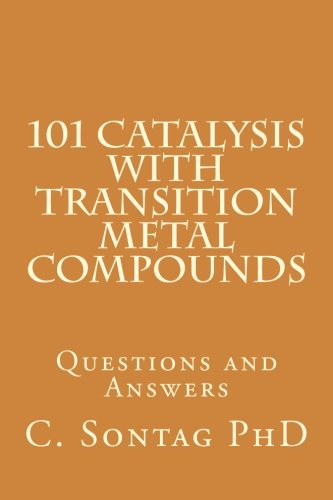 101 Catalysis with Transition Metal Compounds: Understand catalytic cycles by four elemental steps (Advanced Inorganic Chemistry 101) (Volume 1) (Transition Compounds Metal)