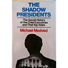 The Shadow Presidents: The Secret History of the Chief Executives and Their Top Aides