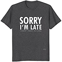 Sorry Im Late I Didnt Want to Come TShirt-Funny Unisex shirt