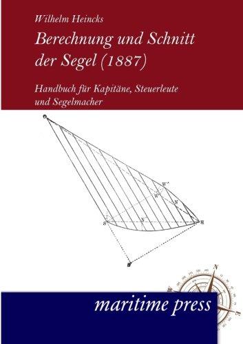 Berechnung und Schnitt der Segel (1887): Handbuch für Kapitäne, Steuerleute und Segelmacher (German Edition)