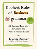 Booher's Rules of Business Grammar: 101 Fast and Easy Ways to Correct the Most Common Errors (Business Books)