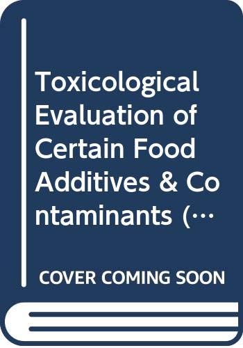 Toxicological Evaluation of Certain Food Additives & Contaminants (Food Additives Series) (Evaluation Of Certain Food Additives And Contaminants)