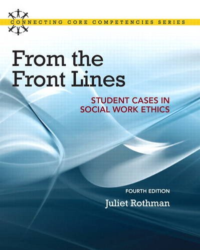 From the Front Lines: Student Cases in Social Work Ethics (4th Edition) (Connecting Core Competencies)