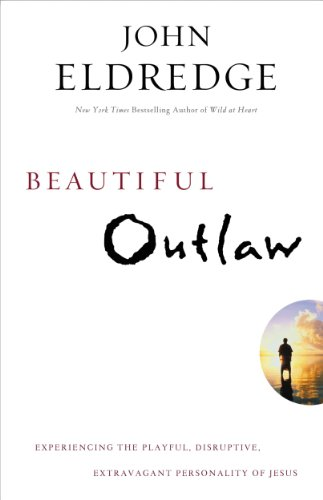 (Beautiful Outlaw: Experiencing the Playful, Disruptive, Extravagant Personality of Jesus)