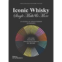 Iconic Whisky [ancienne édition]: Single Malts & More: un guide de dégustation d'experts /