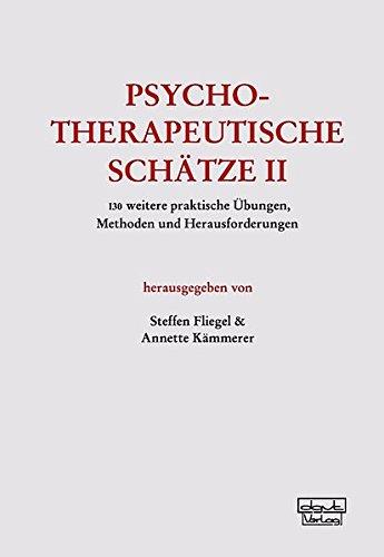 Psychotherapeutische Schätze II: 130 weitere praktische Übungen, Methoden und Herausforderungen