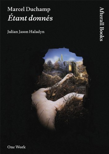 Marcel Duchamp: Étant donnés (Afterall Books / One Work)