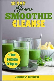 Book 10-Day Green Smoothie Cleanse: 41 Yummy Green Smoothies to Help you Lose Up to 15 Pounds in 10 Days! by Jessy Smith (2014-05-08)