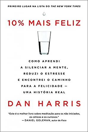 10% mais feliz eBook: Dan Harris: Amazon.com.br: Loja Kindle