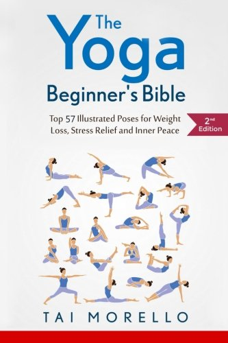 The Yoga Beginner's Bible: Top 57 Illustrated Poses for Weight Loss, Stress Relief and Inner Peace