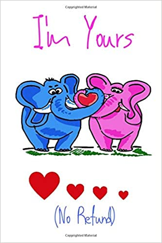 I M Yours No Refund Funny Cute Quotes Lover Notebook For Boyfriend Or Girlfriend Size 6 9 120 Pages Notebooksroom 9781660165254 Amazon Com Books