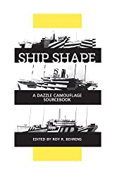 Ship Shape, a Dazzle Camouflage Sourcebook: An Anthology of Writings About Ship Camouflage During World War I