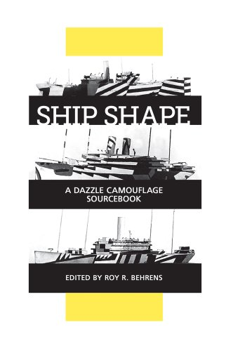 Ship Shape, a Dazzle Camouflage Sourcebook: An Anthology of Writings About Ship Camouflage During World War I (Garden Camouflage)
