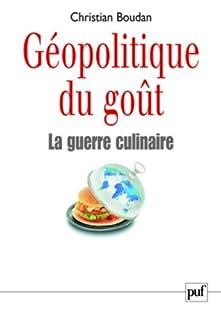 Géopolitique du goût : la guerre culinaire, Boudan, Christian