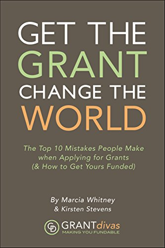 Get the Grant, Change the World: The Top 10 Mistakes People Make When Applying for Grants (& How to Get Yours Funded) (Best Way To Get Funding For A Small Business)