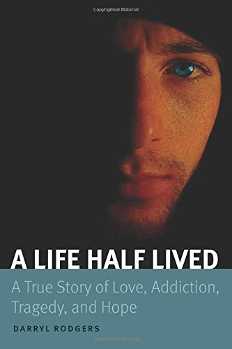 Download A Life Half Lived: A True Story of Love, Addiction, Tragedy, and Hope pdf