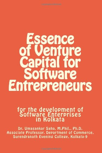 Essence of Venture Capital for Software Entrepreneurs: for the development of Software Enterprises in Kolkata (Volume 1)