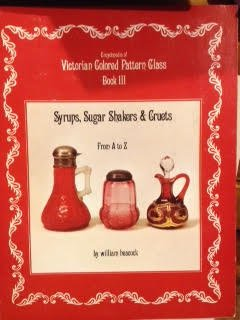 Encyclopedia of Victorian Colored Pattern Glass, Book III: Syrups, Sugar Shakers & Cruets from A to Z