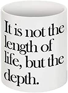 It Is Not The Length Of Life But The Depth White Mug