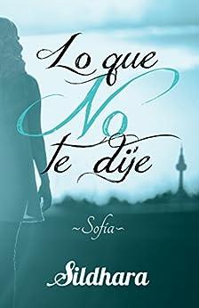 Lo que no te dije: Sofía (Spanish Edition) by [Sildhara]
