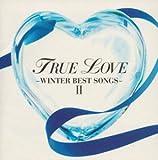 TRUE LOVE~WINTER BEST SONGS 2~(CCCD)