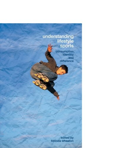 Understanding Lifestyle Sport: Consumption, Identity and Difference (Routledge Critical Studies in Sport) by Belinda Wheaton