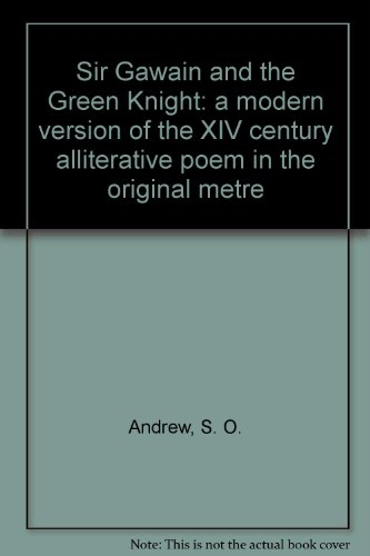 Sir Gawain and the Green Knight: A Modern Version of the XIV century alliterative poem in the original metre