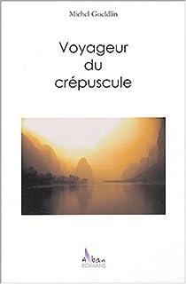 Voyageur du crépuscule : roman, Goeldlin, Michel