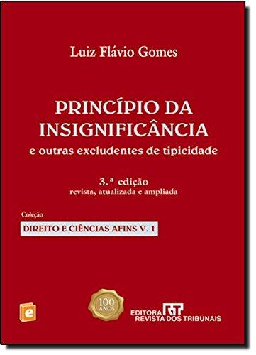 Principio da Insignificância e Outras Excludentes de Tipicidades - Volume 1