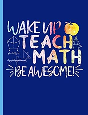 Math Teacher Appreciation Composition Notebook - Be Awesome Quote: Essential Classroom Supplies, Lined Note Book, 100 Pages (50 Sheets) (Math Professor Resources Vol 4)