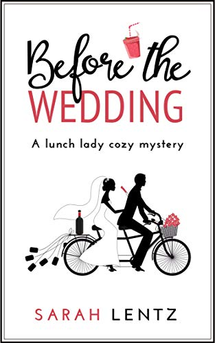 Before the Wedding: A Lunch Lady Cozy Mystery (Lunch Lady Cozy Mysteries Book 1) by [Lentz, Sarah]