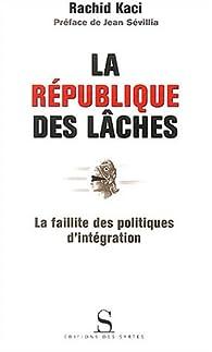 La République des lâches. La faillite des politiques d'intégration par Rachid Kaci