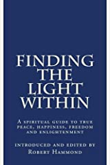 Finding The Light Within: A Spiritual Guide to True Peace, Happiness, Freedom and Enlightenment Paperback
