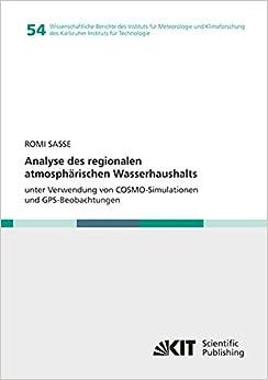 Analyse des regionalen atmosphaerischen Wasserhaushalts unter Verwendung von COSMO-Simulationen und GPS-Beobachtungen: Volume 54 (Wissenschaftliche ... des Karlsruher Instituts fuer Technologie)
