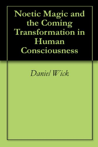 Noetic Magic and the Coming Transformation in Human Consciousness