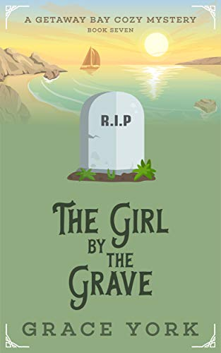 The Girl by the Grave (Getaway Bay Cozy Mystery Series Book 7) by [York, Grace]