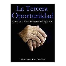 La Tercera Oportunidad: Claves de la Vejez Perfecta en el Siglo XXI (Spanish Edition)