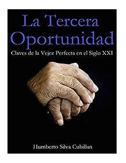 La Tercera Oportunidad: Claves de la Vejez Perfecta en el Siglo XXI (Spanish Edition