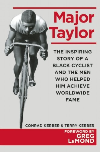 Download By Conrad Kerber Major Taylor: The Inspiring Story of a Black Cyclist and the Men Who Helped Him Achieve Worldwide Fa [Hardcover] PDF