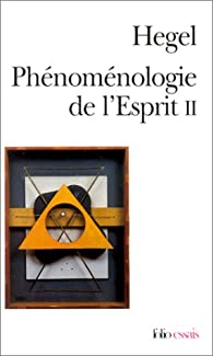 Phénoménologie de l'esprit, tome 2 par Georg Wilhelm Friedrich Hegel