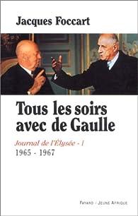 Journal de l'Elysée. Tome 1 : Tous les soirs avec de Gaulle, 1965-1967 par Jacques Foccart