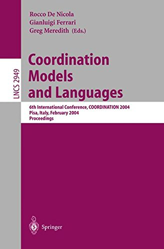Coordination Models and Languages: 6th International Conference, COORDINATION 2004, Pisa, Italy, February 24-27, 2004, Proceedings (Lecture Notes in Computer Science) by Springer
