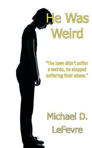 He Was Weird by Lefevre, Michael D. (2013) Paperback
