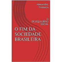 O FIM DA SOCIEDADE BRASILEIRA: O DESEQUILÍBRIO SOCIAL (Portuguese Edition)