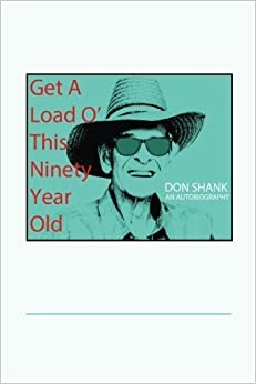 Book Get a Load of This 90-year Old by Don Shank (2014-09-06)