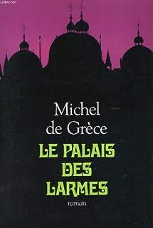 Le palais des larmes : roman, Michel (prince de Grèce ; 1939-....)