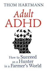 Adult ADHD: How to Succeed as a Hunter in a Farmer's World Paperback